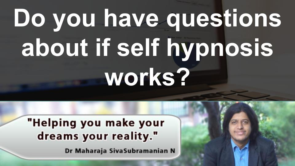 Do you have questions about if self hypnosis works?